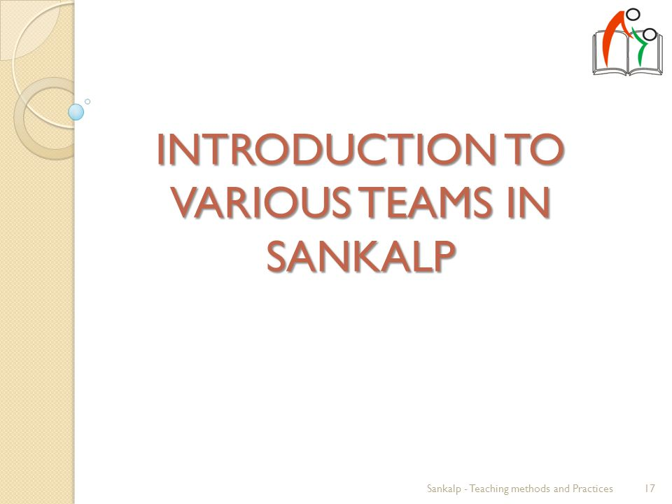 INTRODUCTION TO VARIOUS TEAMS IN SANKALP 17Sankalp - Teaching methods and Practices