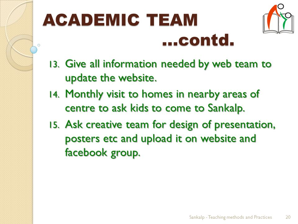 ACADEMIC TEAM …contd. 13. Give all information needed by web team to update the website.