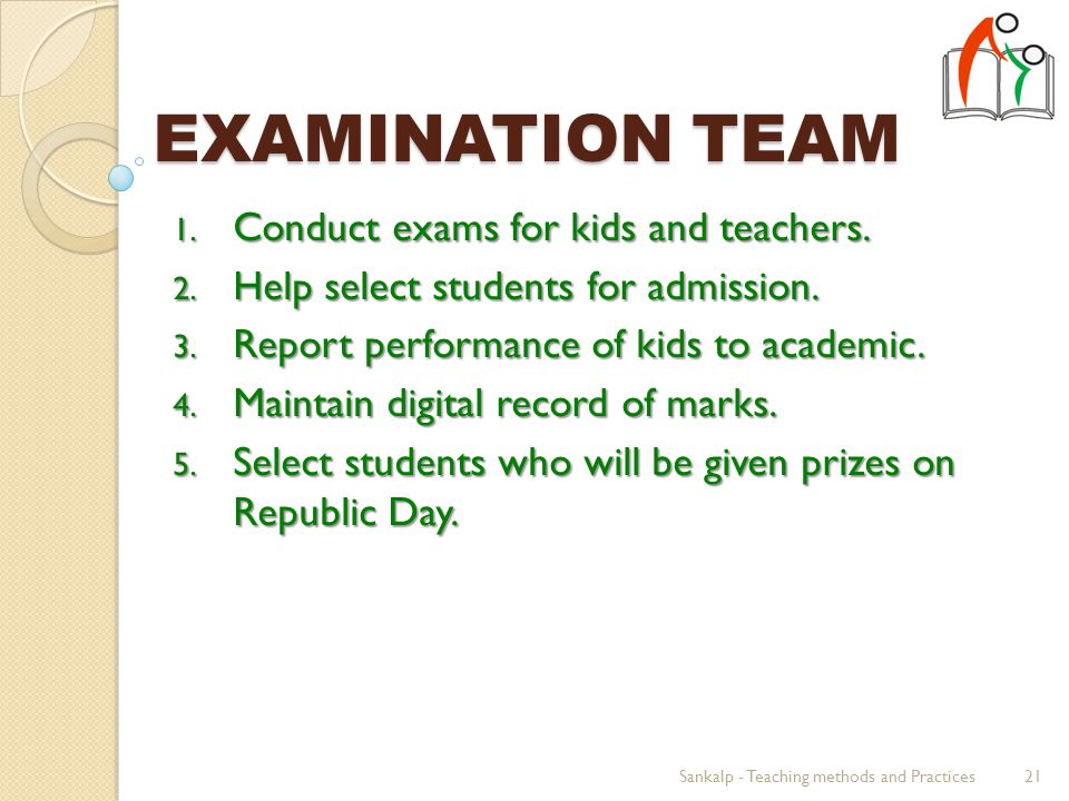 EXAMINATION TEAM 1. Conduct exams for kids and teachers.