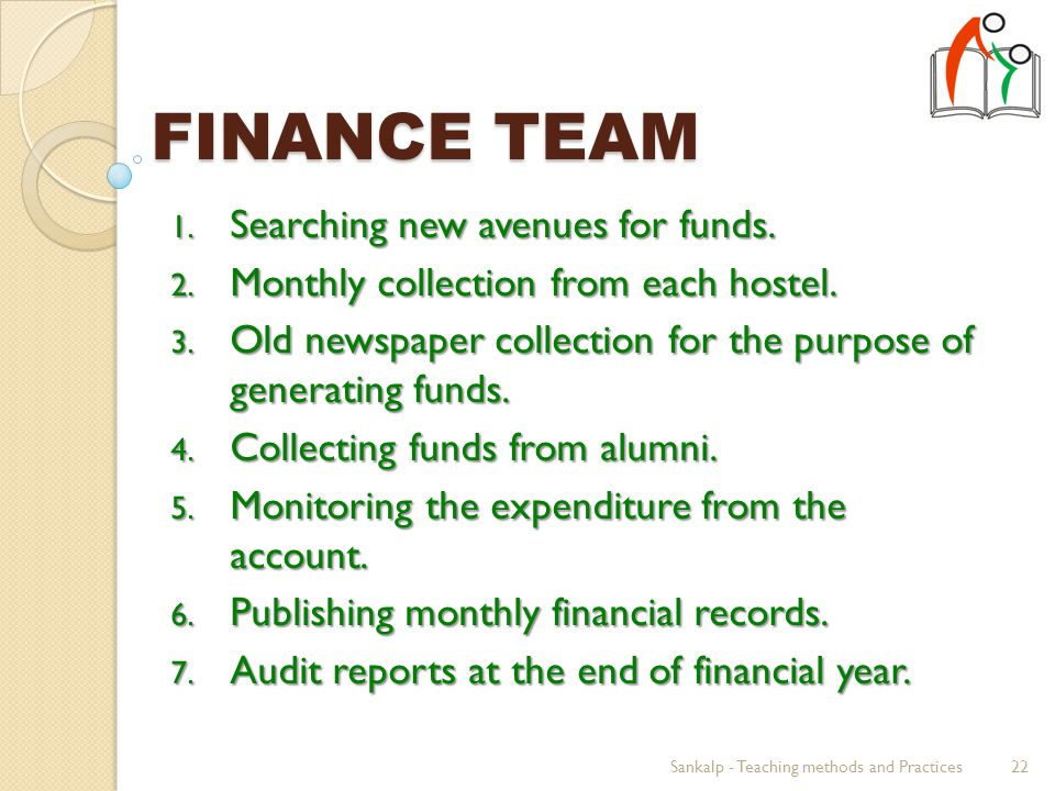 FINANCE TEAM 1. Searching new avenues for funds. 2.