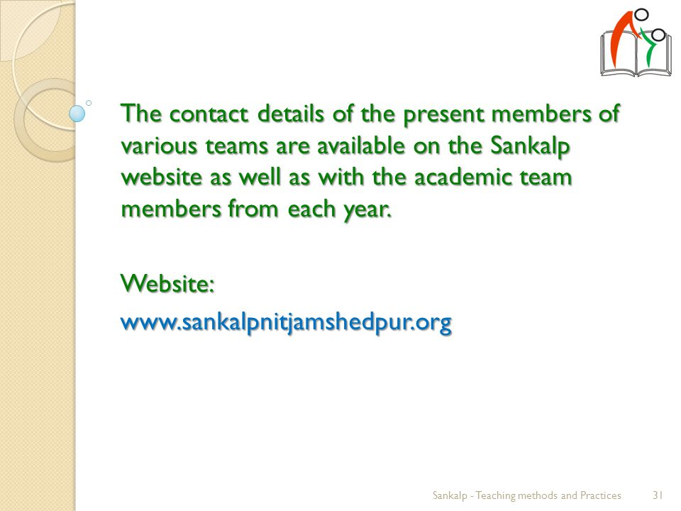 The contact details of the present members of various teams are available on the Sankalp website as well as with the academic team members from each year.