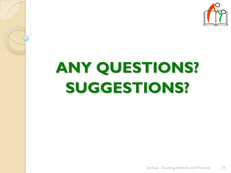 ANY QUESTIONS SUGGESTIONS 34Sankalp - Teaching methods and Practices
