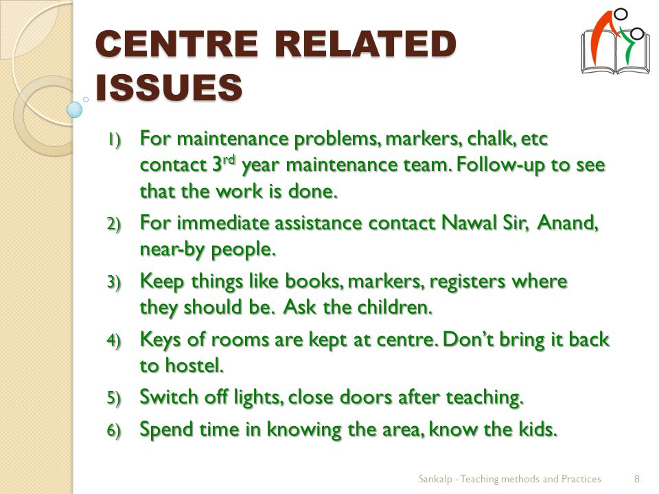 CENTRE RELATED ISSUES 1) For maintenance problems, markers, chalk, etc contact 3 rd year maintenance team.