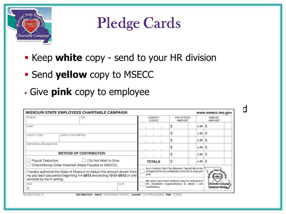 Pledge Cards  Keep white copy - send to your HR division  Send yellow copy to MSECC  Give pink copy to employee All payroll deductions MUST be signed and dated