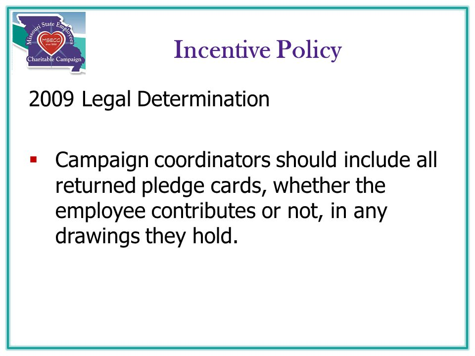 Incentive Policy 2009 Legal Determination  Campaign coordinators should include all returned pledge cards, whether the employee contributes or not, i