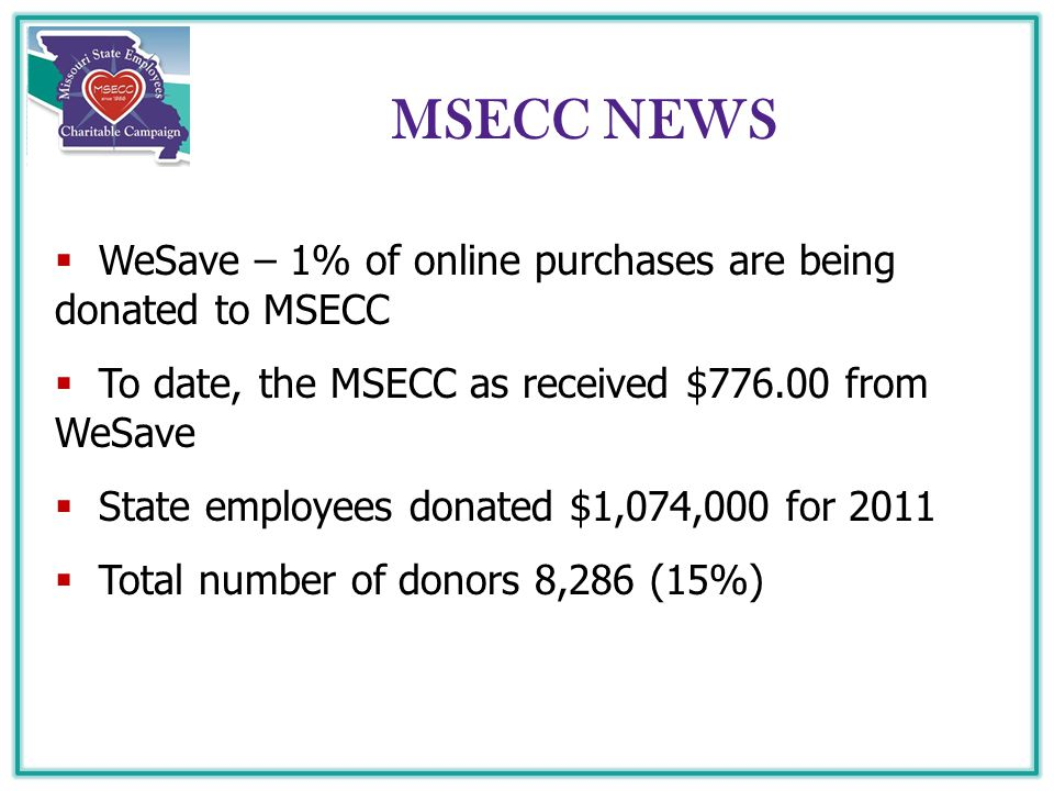 MSECC NEWS  WeSave – 1% of online purchases are being donated to MSECC  To date, the MSECC as received $776.00 from WeSave  State employees donated