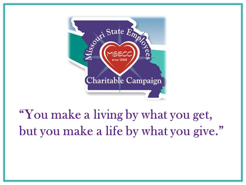 You make a living by what you get, but you make a life by what you give.