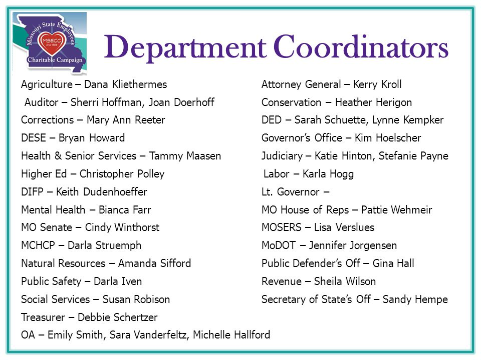 Department Coordinators Agriculture – Dana KliethermesAttorney General – Kerry Kroll Auditor – Sherri Hoffman, Joan Doerhoff Conservation – Heather He
