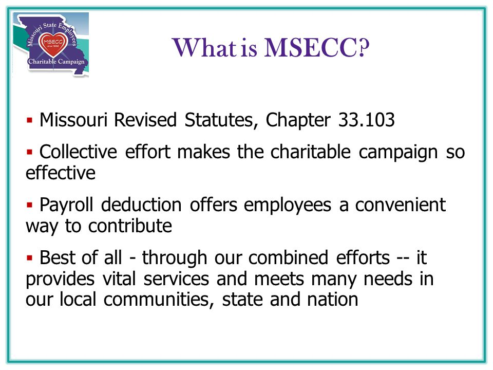 What is MSECC?  Missouri Revised Statutes, Chapter 33.103  Collective effort makes the charitable campaign so effective  Payroll deduction offers e