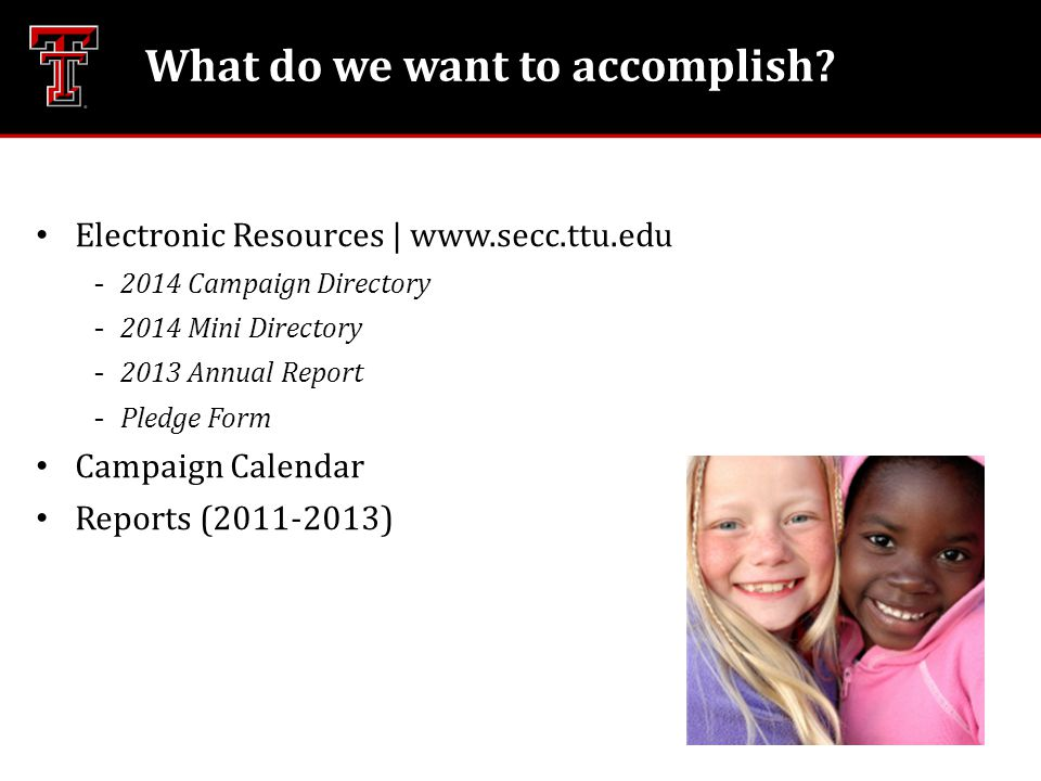 What do we want to accomplish? Electronic Resources | www.secc.ttu.edu 2014 Campaign Directory 2014 Mini Directory 2013 Annual Report Pledge Form