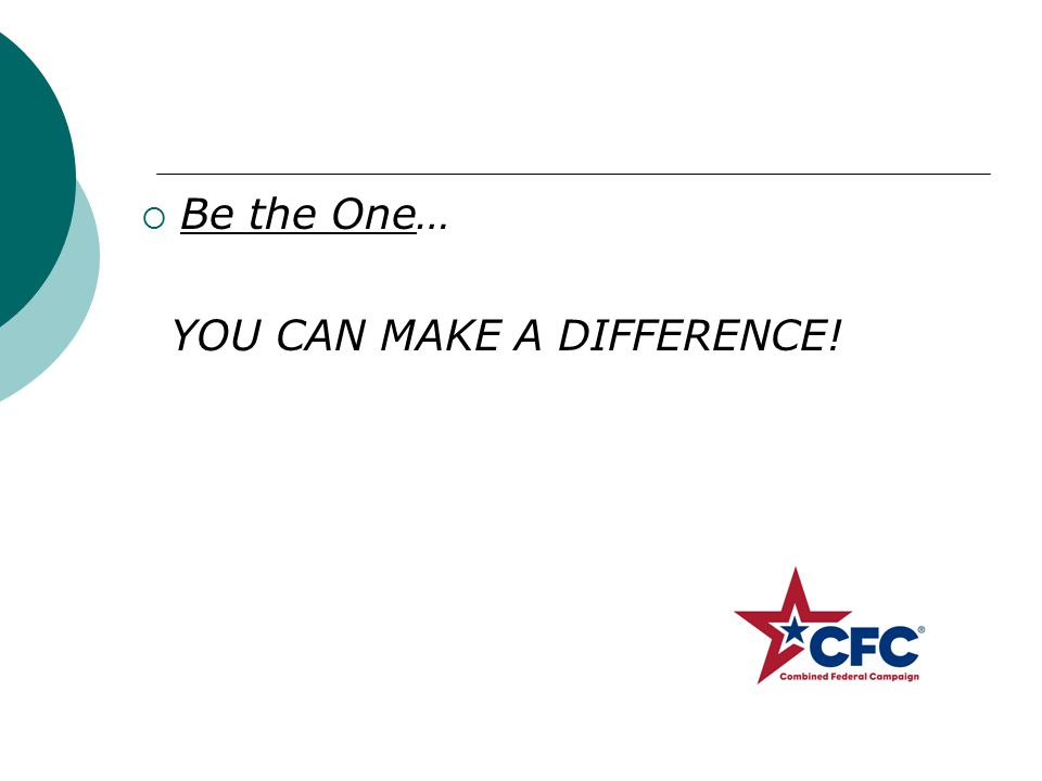  Be the One… YOU CAN MAKE A DIFFERENCE!