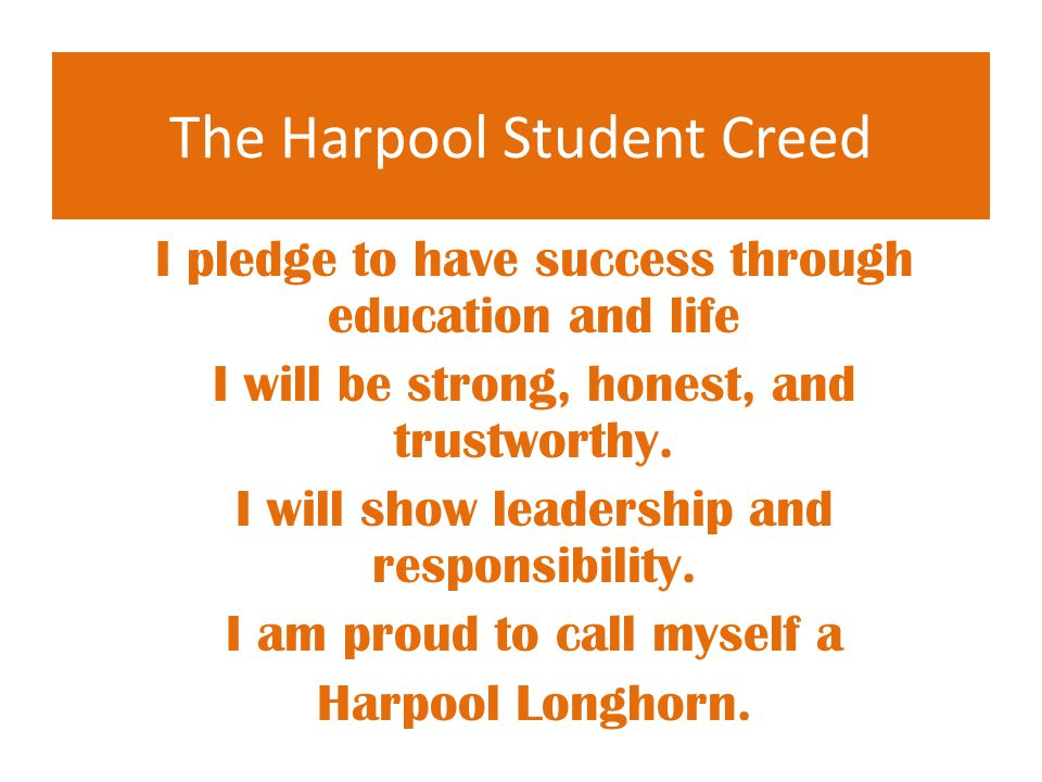 I pledge to have success through education and life I will be strong, honest, and trustworthy. I will show leadership and responsibility. I am proud t