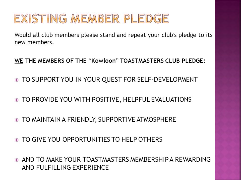 Would all club members please stand and repeat your club's pledge to its new members.