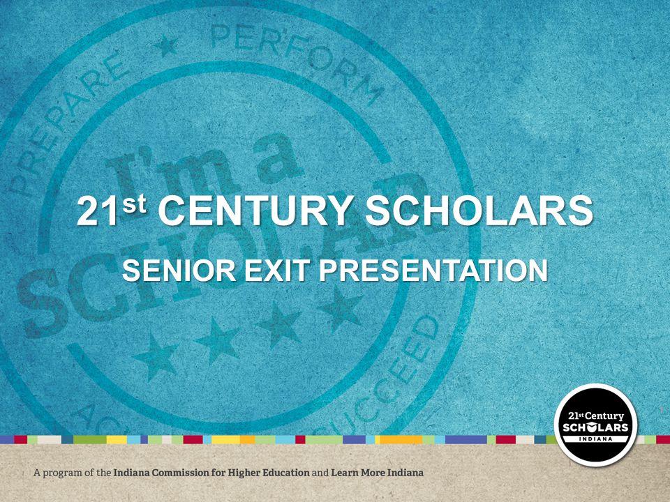 21 st CENTURY SCHOLARS SENIOR EXIT PRESENTATION 1