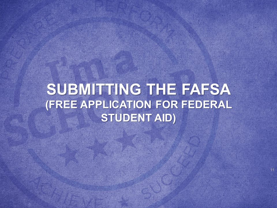 FAFSA DEADLINE You must submit your FAFSA by March 10 th and make any necessary updates or corrections to your FAFSA by May 15 th