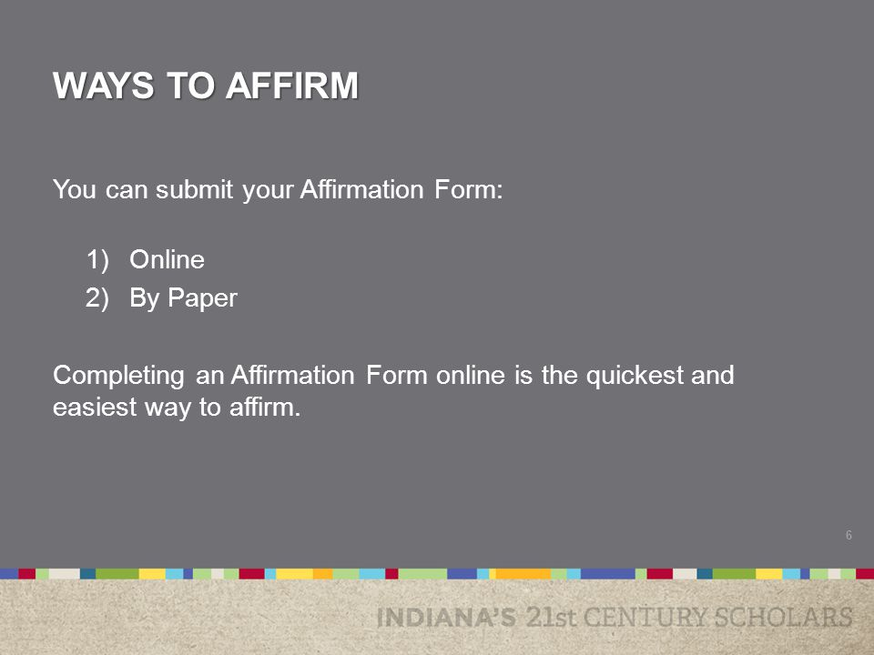 WAYS TO AFFIRM You can submit your Affirmation Form: 1)Online 2)By Paper Completing an Affirmation Form online is the quickest and easiest way to affi