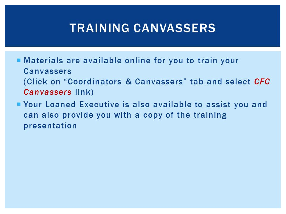" Materials are available online for you to train your Canvassers (Click on ""Coordinators & Canvassers"" tab and select CFC Canvassers link)  Your Loa"