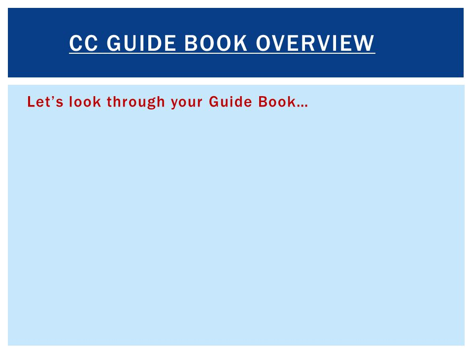CC GUIDE BOOK OVERVIEW Let's look through your Guide Book…