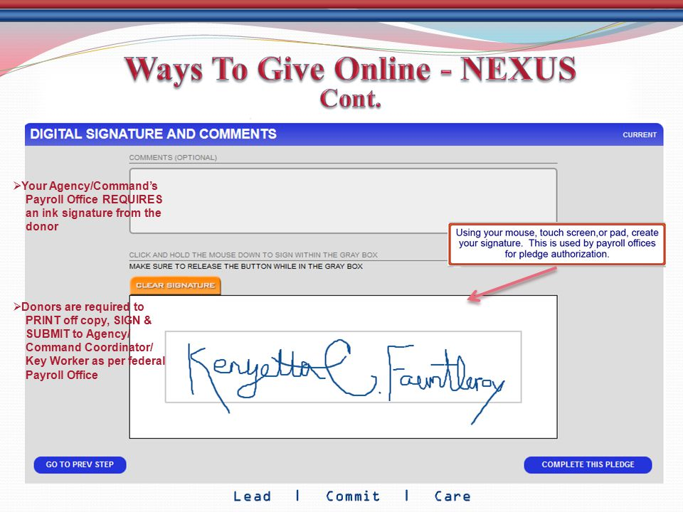  Your Agency/Command's Payroll Office REQUIRES an ink signature from the donor  Donors are required to PRINT off copy, SIGN & SUBMIT to Agency/ Comm
