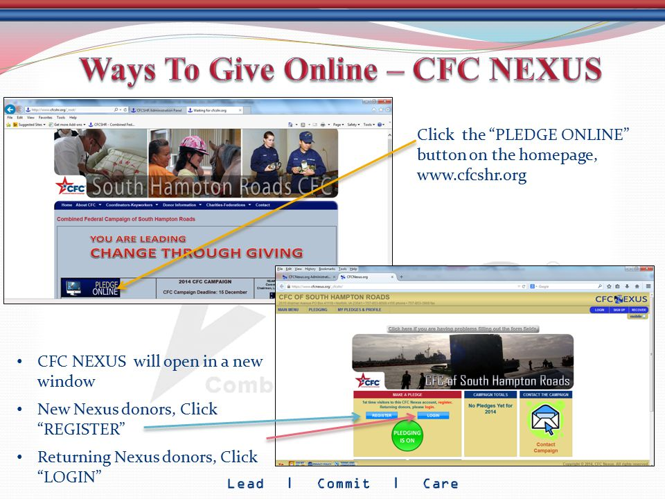 "Click the ""PLEDGE ONLINE"" button on the homepage, www.cfcshr.org CFC NEXUS will open in a new window New Nexus donors, Click ""REGISTER"" Returning Nexu"