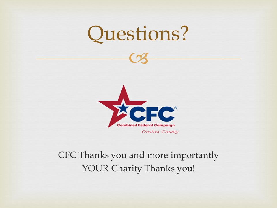  CFC Thanks you and more importantly YOUR Charity Thanks you! Questions