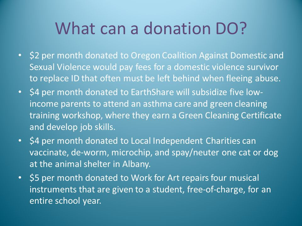 What can a donation DO? $2 per month donated to Oregon Coalition Against Domestic and Sexual Violence would pay fees for a domestic violence survivor