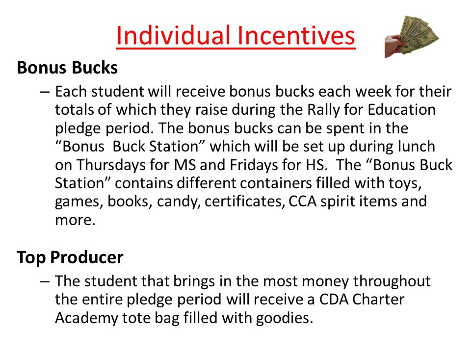 Individual Incentives Bonus Bucks – Each student will receive bonus bucks each week for their totals of which they raise during the Rally for Education pledge period.