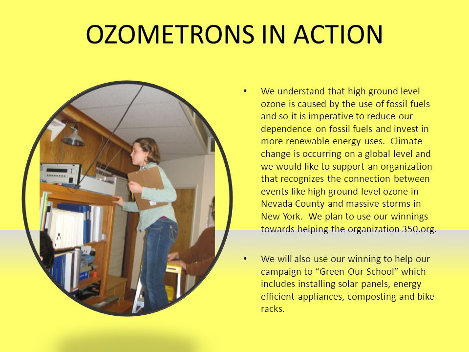 OZOMETRONS IN ACTION We understand that high ground level ozone is caused by the use of fossil fuels and so it is imperative to reduce our dependence