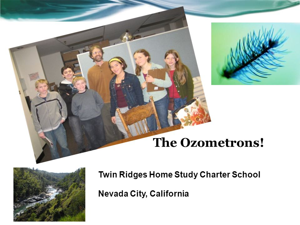 The Ozometrons! Twin Ridges Home Study Charter School Nevada City, California
