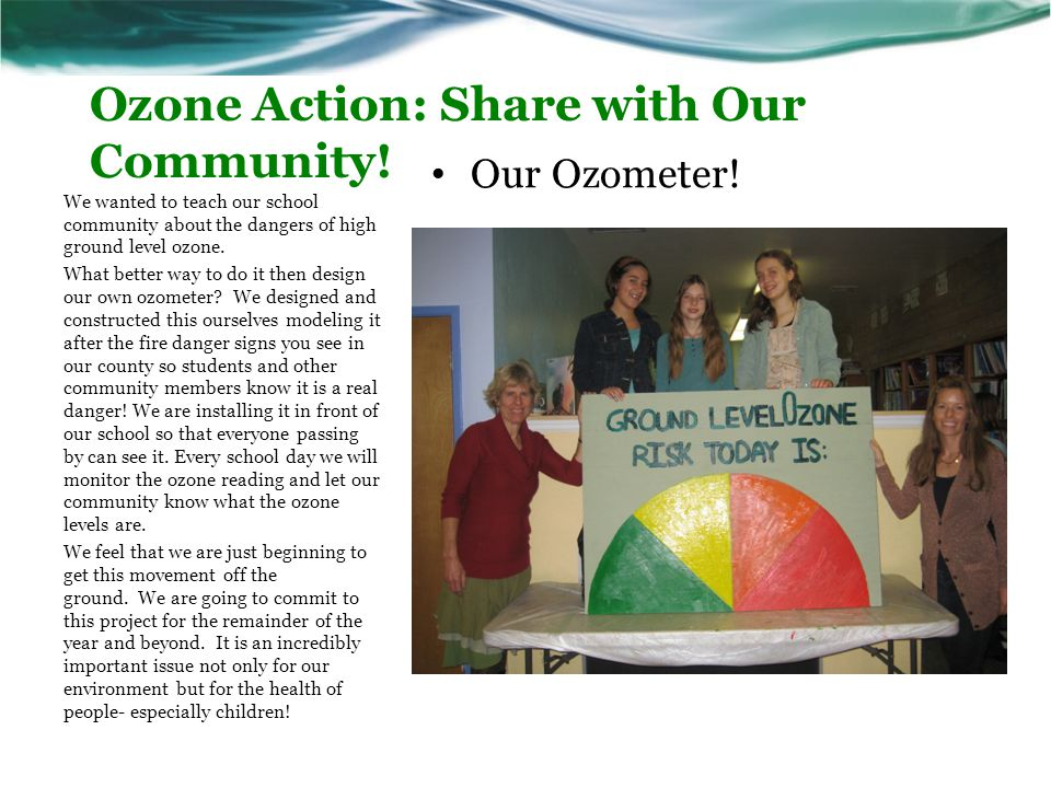 Ozone Action: Share with Our Community! We wanted to teach our school community about the dangers of high ground level ozone. What better way to do it