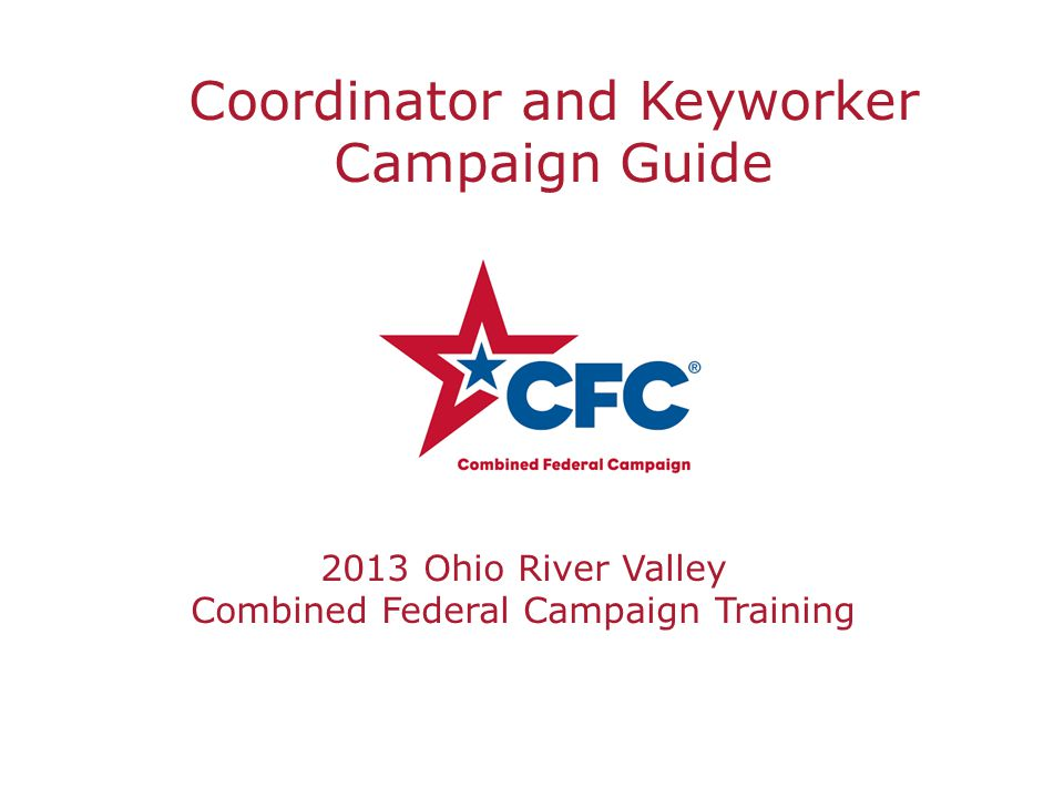 Coordinator and Keyworker Campaign Guide 2013 Ohio River Valley Combined Federal Campaign Training