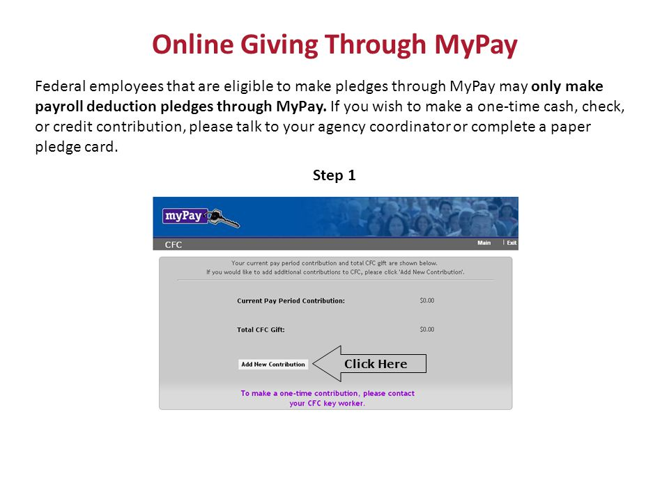 Online Giving Through MyPay Federal employees that are eligible to make pledges through MyPay may only make payroll deduction pledges through MyPay.