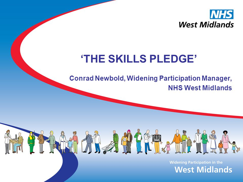 'THE SKILLS PLEDGE' Conrad Newbold, Widening Participation Manager, NHS West Midlands