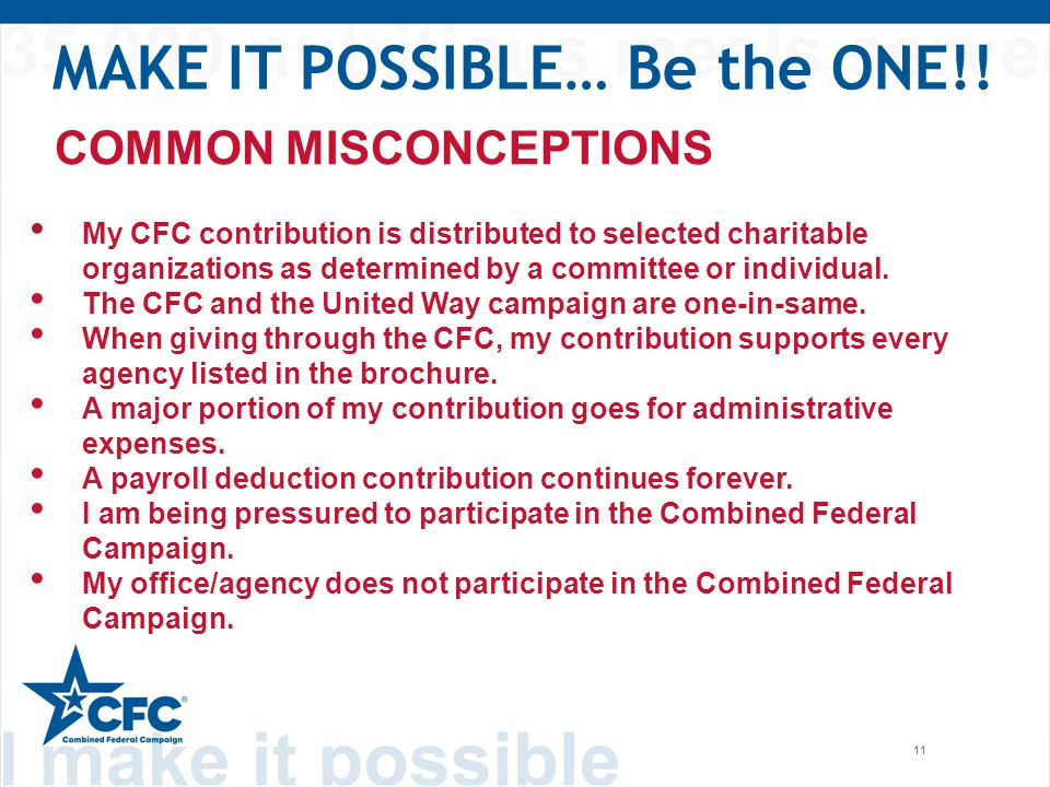 11 COMMON MISCONCEPTIONS My CFC contribution is distributed to selected charitable organizations as determined by a committee or individual.