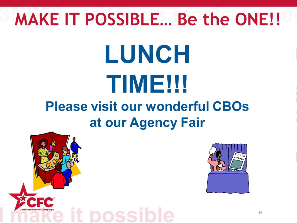 14 LUNCH TIME!!! Please visit our wonderful CBOs at our Agency Fair MAKE IT POSSIBLE… Be the ONE!!