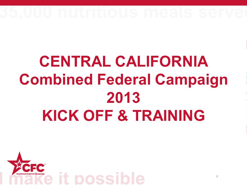 2 CENTRAL CALIFORNIA Combined Federal Campaign 2013 KICK OFF & TRAINING