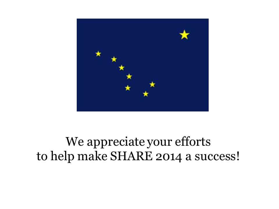We appreciate your efforts to help make SHARE 2014 a success!