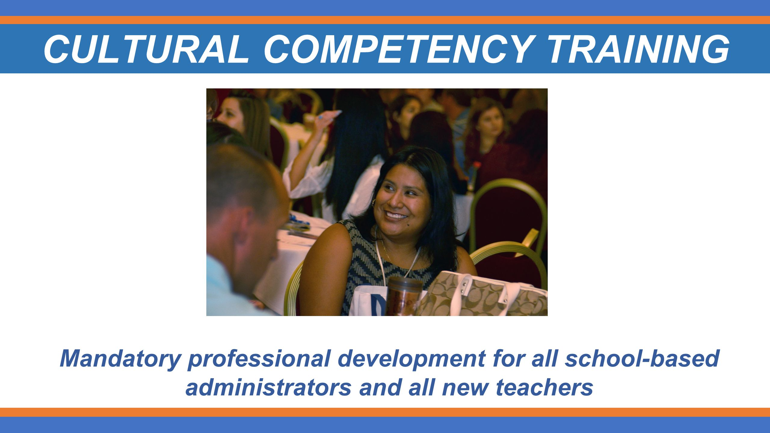 CULTURAL COMPETENCY TRAINING Mandatory professional development for all school-based administrators and all new teachers