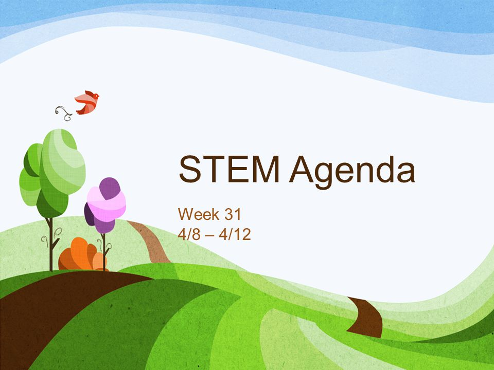 STEM Agenda Week 31 4/8 – 4/12