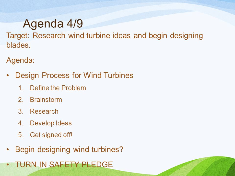 Agenda 4/9 Target: Research wind turbine ideas and begin designing blades.