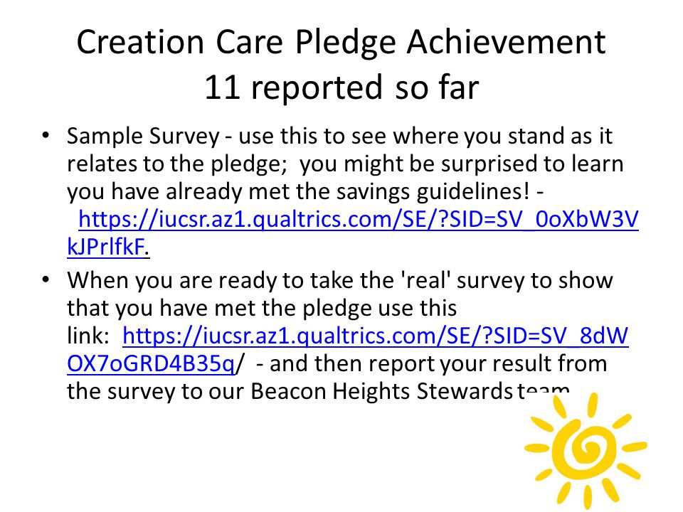 Creation Care Pledge Achievement 11 reported so far Sample Survey - use this to see where you stand as it relates to the pledge; you might be surprised to learn you have already met the savings guidelines.