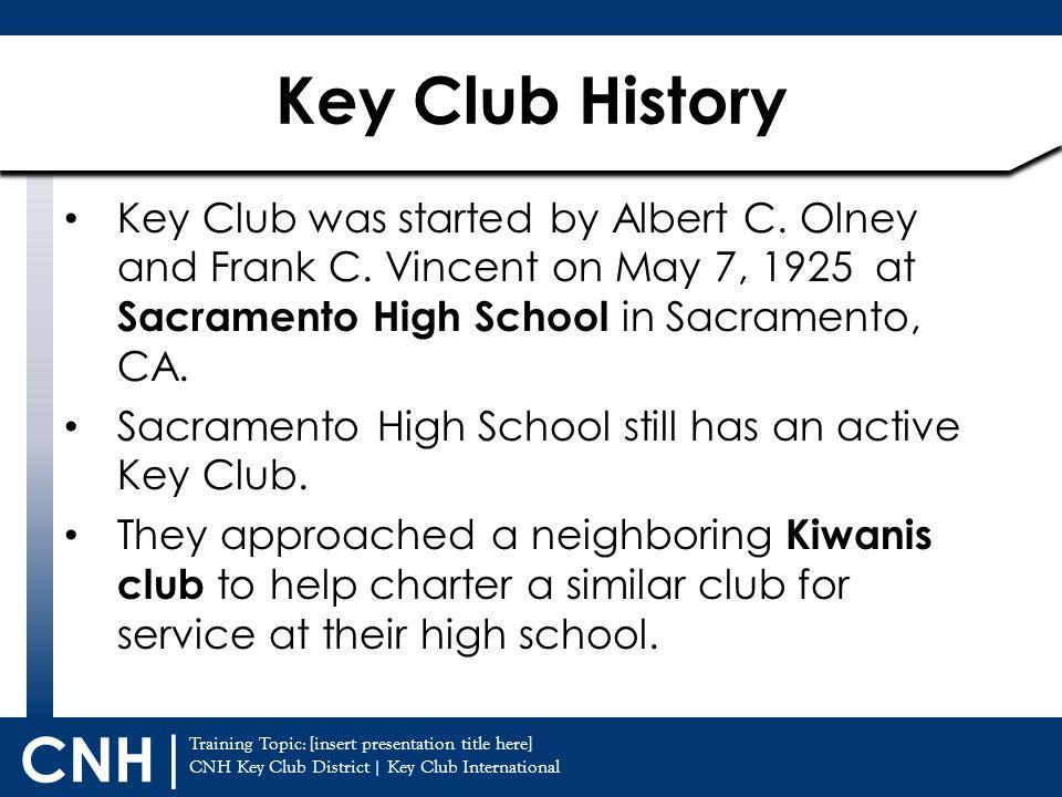 Training Topic: [insert presentation title here] CNH Key Club District | Key Club International CNH | Key Club was started by Albert C. Olney and Fran