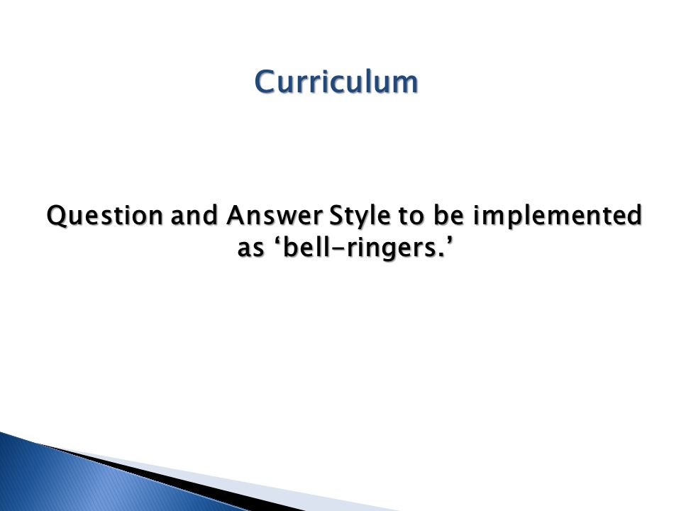 Curriculum Question and Answer Style to be implemented as 'bell-ringers.'