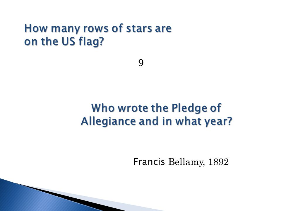 How many rows of stars are on the US flag? Who wrote the Pledge of Allegiance and in what year? 9 Francis Bellamy, 1892