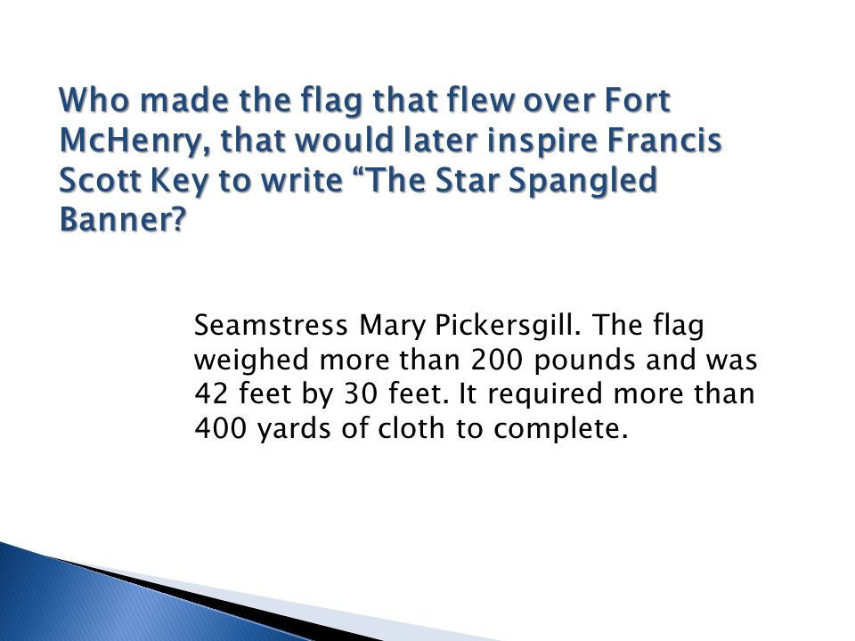 """Who made the flag that flew over Fort McHenry, that would later inspire Francis Scott Key to write """"The Star Spangled Banner? Seamstress Mary Pickersg"""