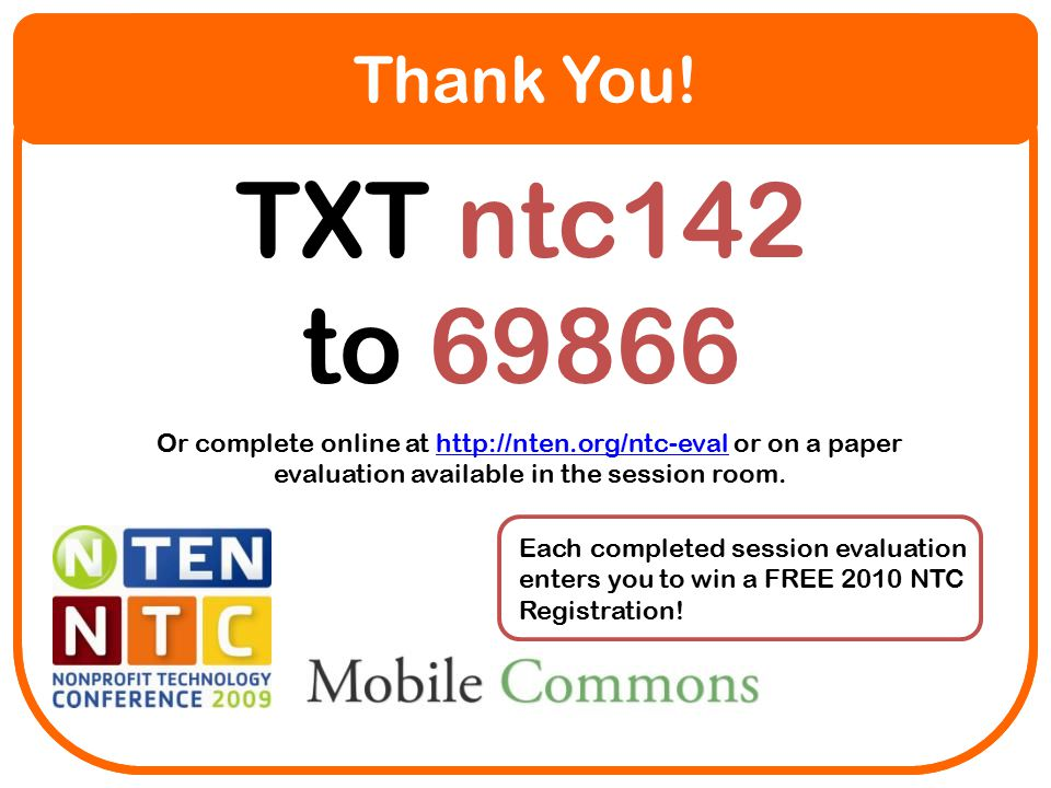 TXT ntc142 to 69866 Or complete online at http://nten.org/ntc-eval or on a paper evaluation available in the session room.http://nten.org/ntc-eval Each completed session evaluation enters you to win a FREE 2010 NTC Registration.