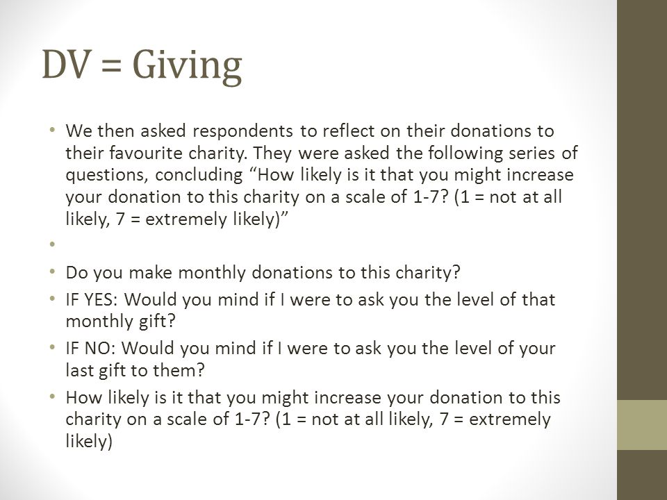 DV = Giving We then asked respondents to reflect on their donations to their favourite charity.