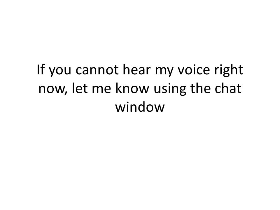 If you cannot hear my voice right now, let me know using the chat window