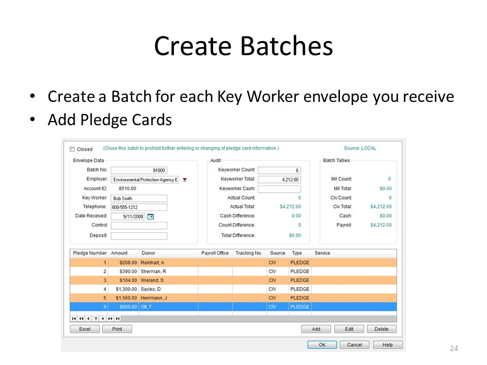 Create Batches Create a Batch for each Key Worker envelope you receive Add Pledge Cards 24