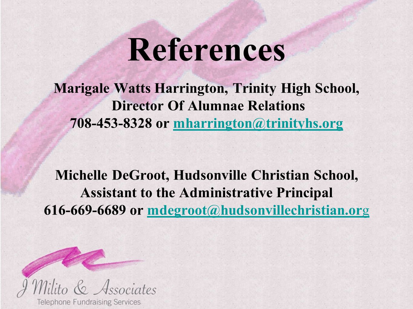 References Marigale Watts Harrington, Trinity High School, Director Of Alumnae Relations 708-453-8328 or mharrington@trinityhs.orgmharrington@trinityh